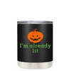 I'm Already Lit on Black 10 oz Lowball Halloween Tumbler