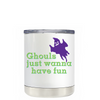 Ghouls Just Wanna Have Fun on White 10 oz Lowball Halloween Tumbler