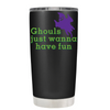 Ghouls Just Wanna have fun on Black 20 oz Halloween Tumbler