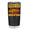 Its always Halloween inside my head Black 20 oz Halloween Tumbler