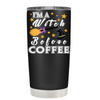 I'm a Witch before coffee Black 20 oz Halloween Tumbler