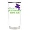 Ghouls just wanna have fun White 20 oz Halloween Tumbler
