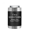 I'm a Dispatcher Whats your Super Power on Black Can Cooler