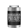 Dispatcher Miracle Worker on Black Can Cooler