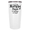 YETI 20 oz I dont like Morning People on White Tumbler