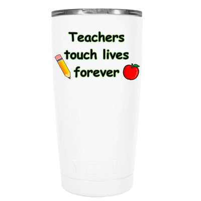 YETI 20 oz Teachers Touch Lives on White Tumbler