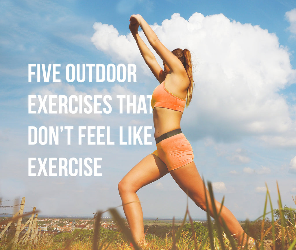5 Outdoor Exercises that Don't Feel Like Exercise