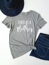Load image into Gallery viewer, Tired As A Mother Tee - Adassa Rose