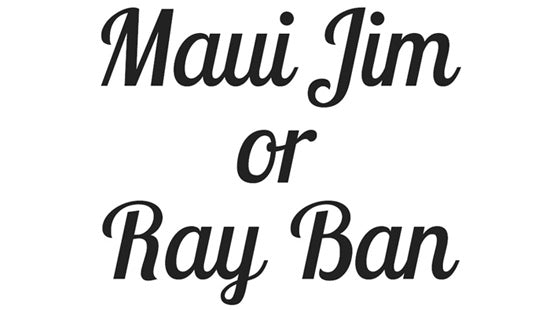 Choosing Your Frames: Maui Jim versus Ray Ban
