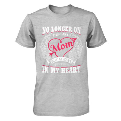 Mom No Longer On This Earth But Always In My Heart T-Shirt & Hoodie | Teecentury.com
