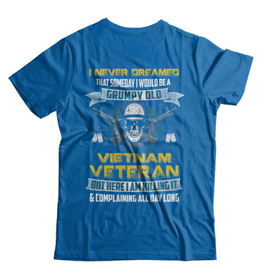 I Never Dreamed I Would Be A Grumpy Old Viet Nam Veteran T-Shirt & Hoodie | Teecentury.com