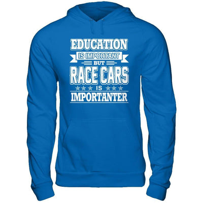 Education Is Important But Race Cars Is Importanter T-Shirt & Hoodie | Teecentury.com