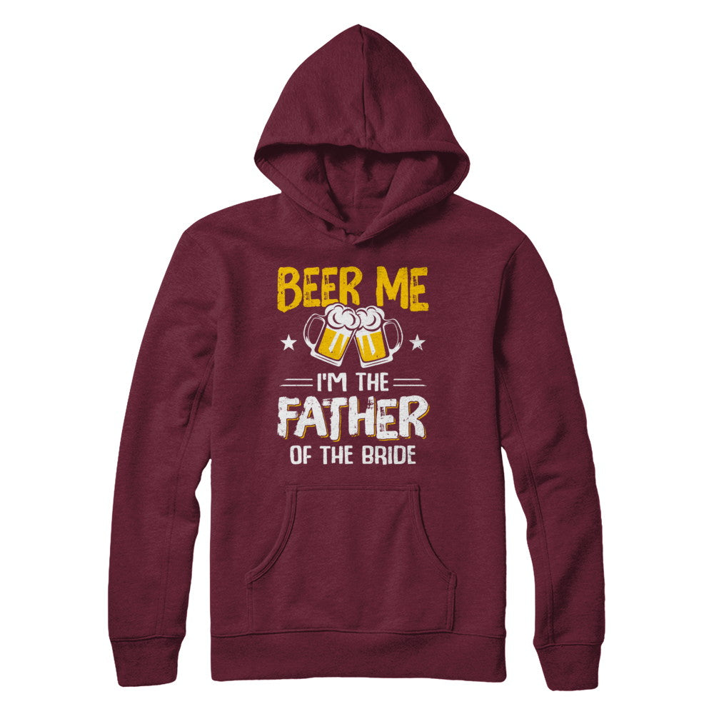 c455ea88 Beer Me I'm The Father Of The Bride Father's Day Gift Shirt & Hoodie ...