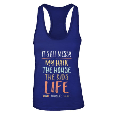 It's All Messy My Hair The House The Kids Mom Life T-Shirt & Tank Top | Teecentury.com