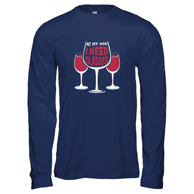 At My Age I Need Wine Glasses T-Shirt & Tank Top | Teecentury.com