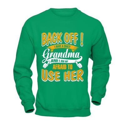 Back Off I Have A Crazy Grandma And I Am Not Afraid To Use Her T-Shirt & Hoodie | Teecentury.com