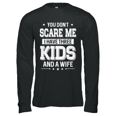 You Don't Scare Me I Have Three Kids & A Wife Fathers Day T-Shirt & Hoodie | Teecentury.com