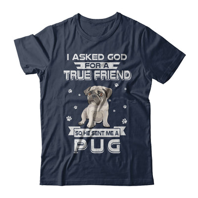 I Asked God For A True Friend So Sent Me Pug Dog T-Shirt & Hoodie | Teecentury.com