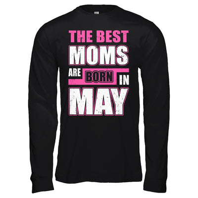 The Best Moms Are Born In May T-Shirt & Hoodie | Teecentury.com