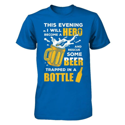 I Will Become A Hero And Rescue Some Beer Trapped In A Bottle T-Shirt & Hoodie | Teecentury.com