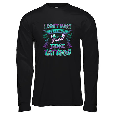I Don't Want Feelings I Want More Tattoos T-Shirt & Tank Top | Teecentury.com
