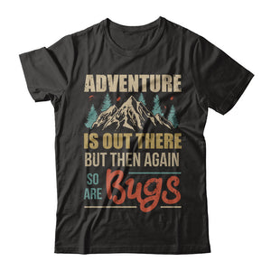 Adventure Is Out There But Then Again So Are Bugs Climb Mountain T-Shirt & Hoodie | Teecentury.com