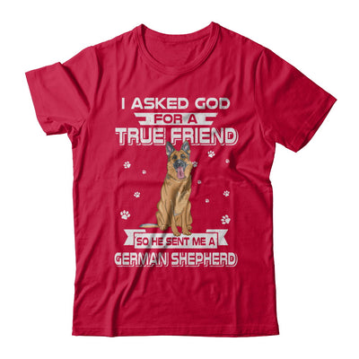 I Asked God For A True Friend So Sent Me German Shepherd Dog T-Shirt & Hoodie | Teecentury.com