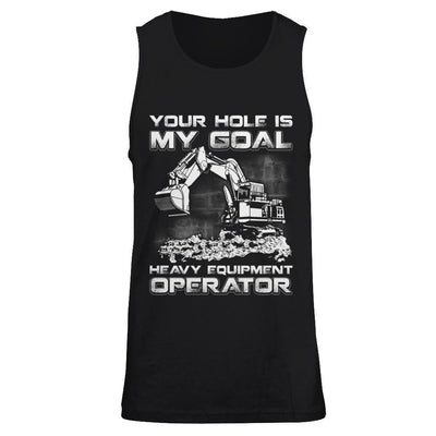 Your Hole Is My Goal Heavy Equipment Operator T-Shirt & Hoodie | Teecentury.com