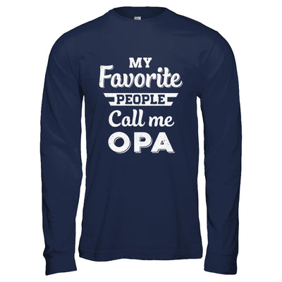 My Favorite People Call Me Opa Fathers Day Gift T-Shirt & Hoodie | Teecentury.com