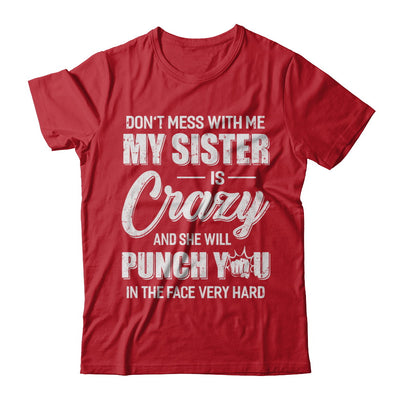 Don't Mess With Me My Sister Is Crazy Gift For Brother T-Shirt & Hoodie | Teecentury.com