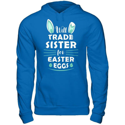 Will Trade Sister For Easter Eggs Funny Easter T-Shirt & Hoodie | Teecentury.com