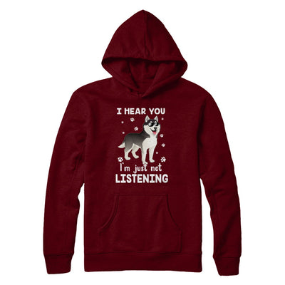 I Hear You I'm Just Not Listening Funny Husky T-Shirt & Hoodie | Teecentury.com