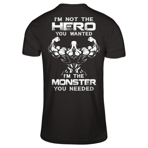 Bodybuilder I'm Not The Hero You Wanted I'm The Monster You Needed T-Shirt & Hoodie | Teecentury.com