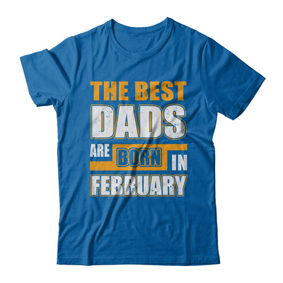 The Best Dads Are Born In February T-Shirt & Hoodie | Teecentury.com