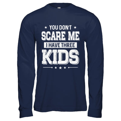 You Don't Scare Me I Have Three Kids Daughter Son Fathers Day T-Shirt & Hoodie | Teecentury.com