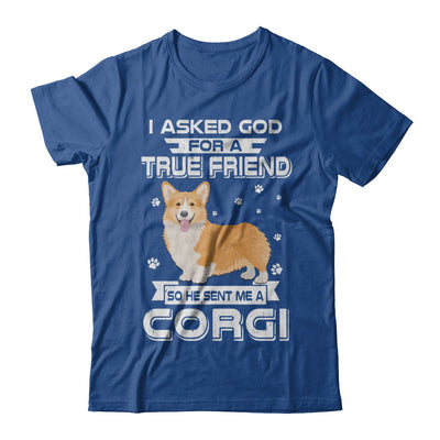 I Asked God For A True Friend So Sent Me Corgi Dog T-Shirt & Hoodie | Teecentury.com