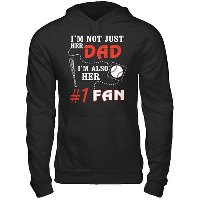 I'm Not Just Her Dad I'm Also Her Fan Baseball Dad T-Shirt & Hoodie | Teecentury.com