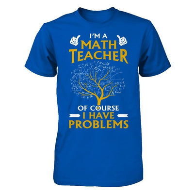 I'm A Math Teacher Of Course I Have Problems T-Shirt & Hoodie | Teecentury.com