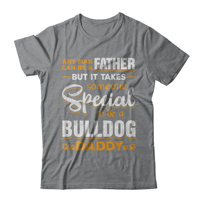 It Takes Someone To Be A Bulldog Daddy T-Shirt & Hoodie | Teecentury.com