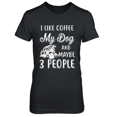 I Like Coffee My Dog And Maybe 3 People T-Shirt & Hoodie | Teecentury.com