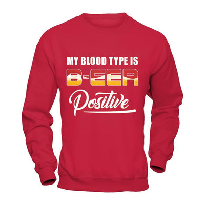 My Blood Type Is Beer Positive + T-Shirt & Hoodie | Teecentury.com