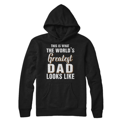 What World's Greatest Dad Looks Like Fathers Day T-Shirt & Hoodie | Teecentury.com
