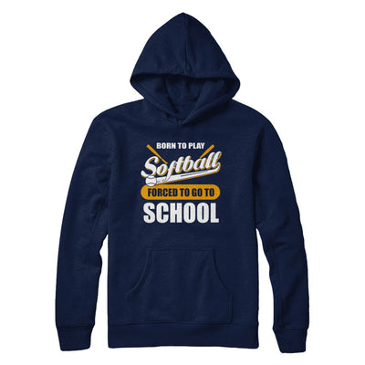 Born To Play Softball Forced To Go To School T-Shirt & Hoodie | Teecentury.com