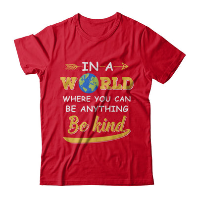 In A World Where You Can Be Anything Be Kind T-Shirt & Hoodie | Teecentury.com