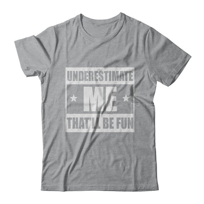 Underestimate Me That'll Be Fun T-Shirt & Hoodie | Teecentury.com