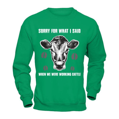Sorry For What I Said When We Were Working Cattle T-Shirt & Hoodie | Teecentury.com