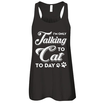 I'm Only Talking To My Cat Today T-Shirt & Tank Top | Teecentury.com