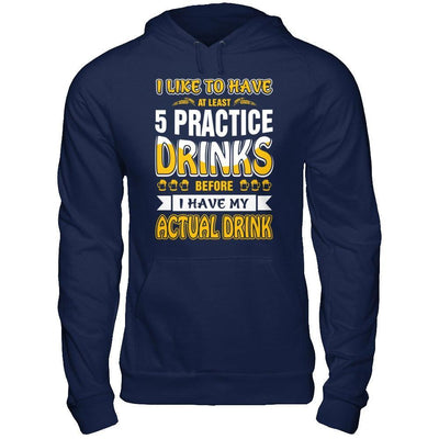 I Like To Have At Least 5 Practice Drinks T-Shirt & Hoodie | Teecentury.com