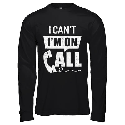 I Can't I'm On Call Distressed T-Shirt & Hoodie | Teecentury.com