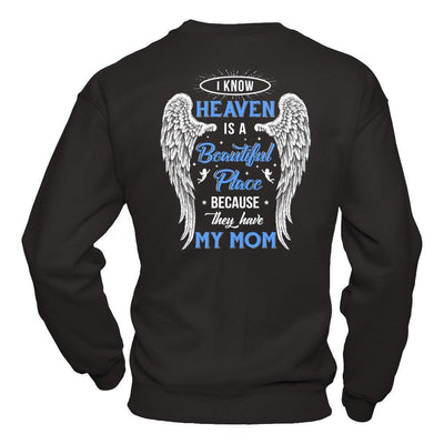 I Know Heaven Is A Beautiful Place Because They Have My Mom T-Shirt & Hoodie | Teecentury.com